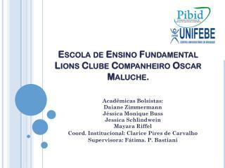 Escola de Ensino Fundamental Lions Clube Companheiro Oscar  Maluche .