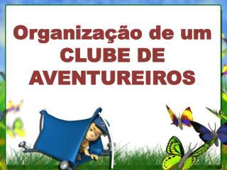 Organização de um CLUBE DE AVENTUREIROS