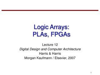 Logic Arrays: PLAs, FPGAs