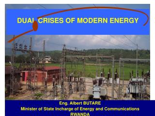 Eng. Albert BUTARE Minister of State Incharge of Energy and Communications RWANDA