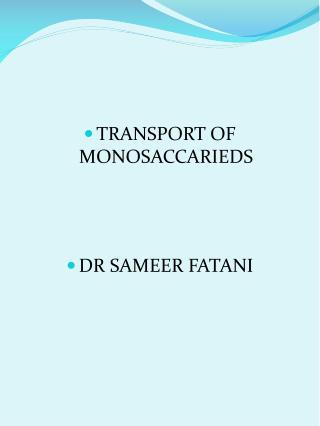 TRANSPORT OF MONOSACCARIEDS DR SAMEER FATANI