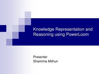 Knowledge Representation and Reasoning using PowerLoom
