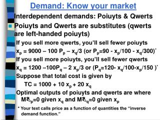 Demand: Know your market Interdependent demands: Poiuyts & Qwerts