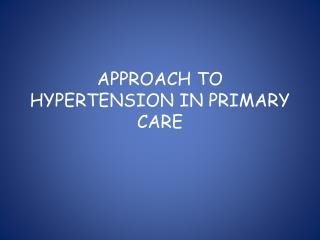 APPROACH TO HYPERTENSION IN PRIMARY CARE