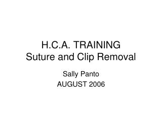 H.C.A. TRAINING Suture and Clip Removal