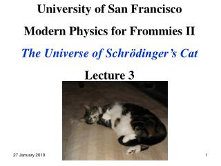 University of San Francisco Modern Physics for Frommies II The Universe of Schr ödinger's Cat