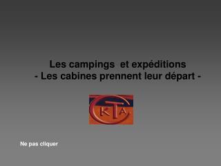 Les campings  et expéditions - Les cabines prennent leur départ -