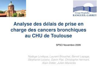 Analyse des d é lais de prise en charge des cancers bronchiques au CHU de Toulouse
