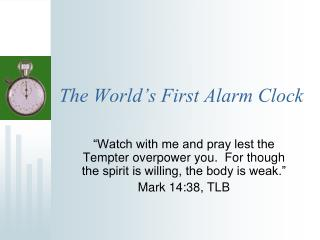 The World's First Alarm Clock