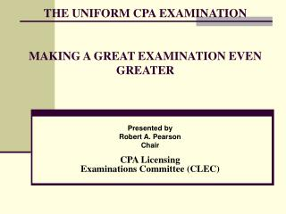 THE UNIFORM CPA EXAMINATION  MAKING A GREAT EXAMINATION EVEN GREATER