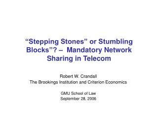 �Stepping Stones� or Stumbling Blocks�? �  Mandatory Network Sharing in Telecom