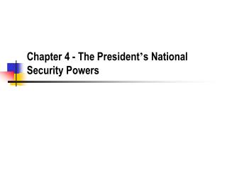 Chapter 4 - The President s National Security Powers