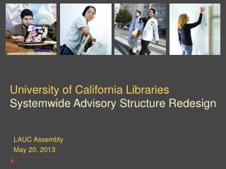 University of California Libraries  Systemwide Advisory Structure Redesign