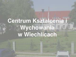 Centrum Kształcenia i Wychowania w Wiechlicach