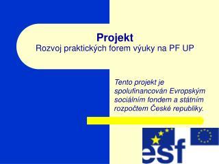 Projekt Rozvoj praktických forem výuky na PF UP