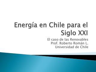 Energía en Chile para el Siglo XXI