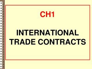 CH1  INTERNATIONAL  TRADE CONTRACTS