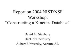 "Report on 2004 NIST/NSF Workshop: ""Constructing a Kinetics Database"""