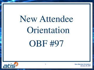 New Attendee Orientation OBF #97