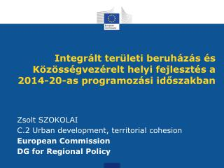Zsolt SZOKOLAI C.2 Urban development, territorial cohesion European Commission