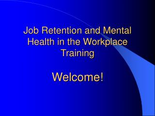 Job Retention and Mental Health in the Workplace Training  Welcome