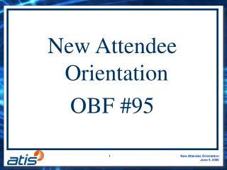 New Attendee Orientation OBF #95