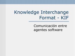 Knowledge Interchange Format - KIF