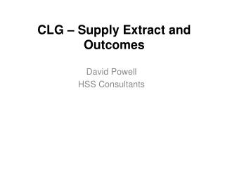 CLG – Supply Extract and Outcomes