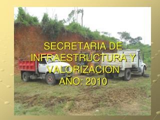 SECRETARIA DE INFRAESTRUCTURA Y VALORIZACION AÑO: 2010