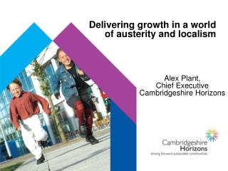 Delivering growth in a world of austerity and localism