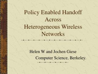 Policy Enabled Handoff Across Heterogeneous Wireless Networks