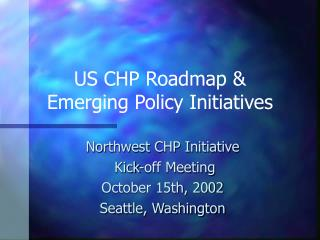 US CHP Roadmap &  Emerging Policy Initiatives