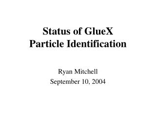 Status of GlueX Particle Identification
