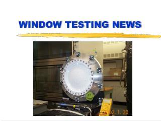 WINDOW TESTING NEWS