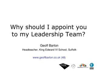 Why should I appoint you to my Leadership Team?