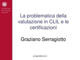 La problematica della valutazione in CLIL e le certificazioni Graziano Serragiotto