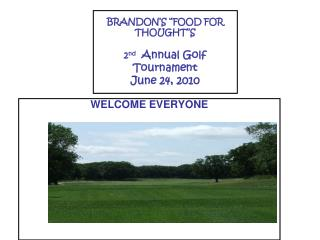 "BRANDON'S ""FOOD FOR THOUGHT''S  2 nd  Annual Golf Tournament  June 24, 2010"