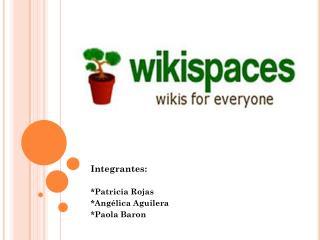 Integrantes: *Patricia Rojas *Angélica Aguilera *Paola Baron