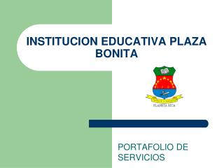 INSTITUCION EDUCATIVA PLAZA BONITA