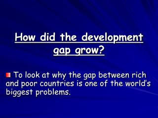 How did the development gap grow?