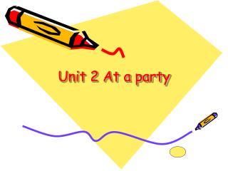 Unit 2 At a party