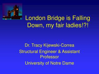 London Bridge is Falling Down, my fair ladies!?!