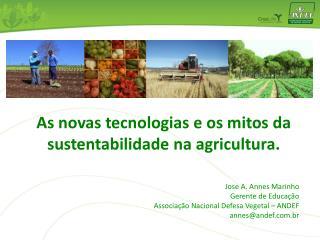 Jose A. Annes Marinho Gerente de Educação Associação Nacional Defesa Vegetal – ANDEF