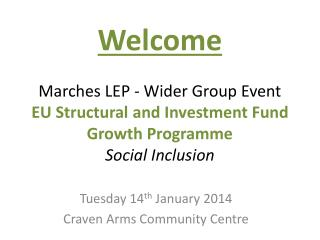 Tuesday 14 th  January 2014 Craven Arms Community Centre