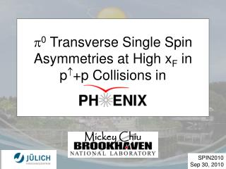  0  Transverse Single Spin Asymmetries at High x F  in p  +p Collisions in