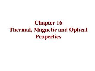 Chapter 16 Thermal, Magnetic and Optical Properties