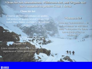 Clean Air Act Amendments, Wilderness Act, and Organic Act  have mandates to protect Class 1 Areas