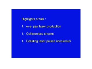 Highlights of talk : e+e- pair laser production Collisionless shocks