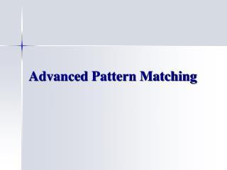 Advanced Pattern Matching