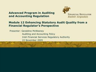 Presenter: Geraldine McWeeney 	    Auditing and Accounting Policy